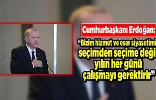 """Cumhurbaşkanı Erdoğan: """"Bizim hizmet ve eser..."""