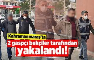 Kahramanmaraş'ta 2 gaspçı bekçiler tarafından...
