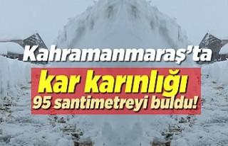 Kahramanmaraş'ta kar kalınlığı 95 santimetreyi...