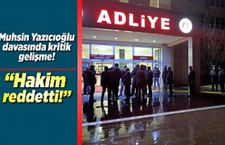 Muhsin Yazıcıoğlu davasında kritik gelişme! ''Hakim...