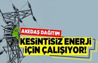Akedaş Dağıtım kesintisiz enerji için çalışıyor