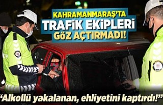 Kahramanmaraş'ta trafik ekipleri göz açtırmadı!...