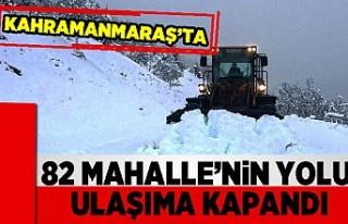 Kahramanmaraş'ta 82 mahallenin yolu ulaşıma kapandı