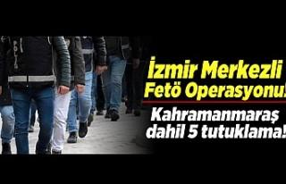 İzmir Merkezli Fetö operasyonu! Kahramanmaraş Dahil...