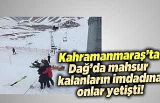 Kahramanmaraş'ta Dağ'da mahsur kalanların...