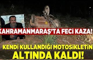 Kahramanmaraş'ta feci kaza! kullandığı motor...