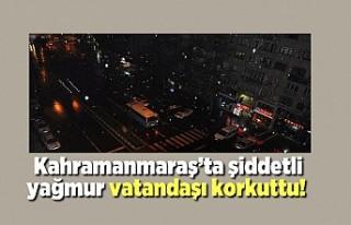 Kahramanmaraş'ta şiddetli yağmur vatandaşı...