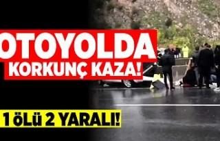 Otoyolda korkunç kaza! 1 ölü 2 yaralı!