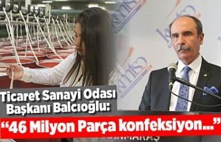 Şahin Balcıoğlu 46 Milyon parça konfeksiyon üretimini...