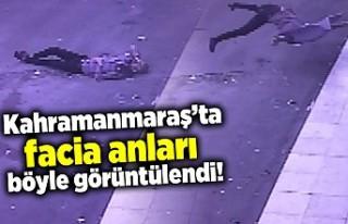 Kahramanmaraş'ta facia anları böyle görüntülendi!