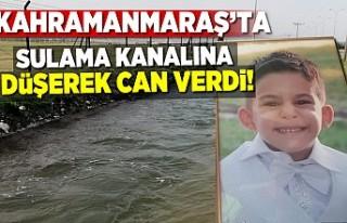 Kahramanmaraş'ta sulama kanalına düştü hayatını...