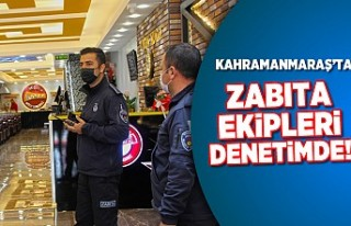 Kahramanmaraş'ta zabıta ekipleri denetimde!
