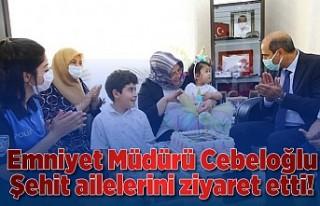 Emniyet Müdürü Cebeloğlu şehit ailelerini ziyaret...