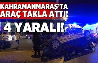 Kahramanmaraş'ta araç takla attı! 4 yaralı