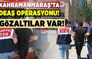 Kahramanmaraş'ta deaş operasyonu gözaltılar...