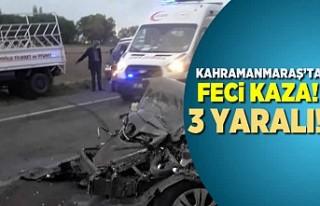 Kahramanmaraş'ta feci kaza! 3 yaralı!