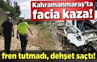Kahramanmaraş'ta freni boşalan kamyon dehşet...