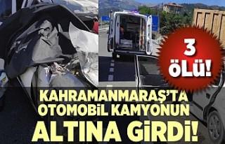 Kahramanmaraş'ta otomobil kamyonun altına girdi!...