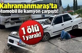 Kahramanmaraş'ta otomobil ile kamyon çarpıştı!...