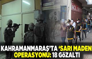 Kahramanmaraş'ta 'sarı maden' operasyonu:...