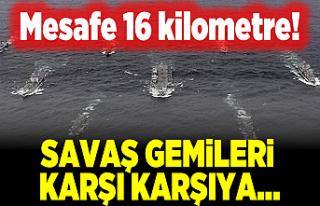 Mesafe 16 kilometre! Savaş gemileri karşı karşıya...