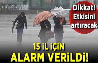 Meteoroloji'den 15 il için uyarı! Alarm verildi!