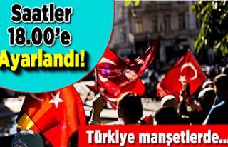 Saatler 18.00'e ayarlandı! Türkiye manşetlerde...