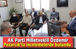 AK Parti Milletvekili Özdemir Pazarcık'ta incelemelerde...