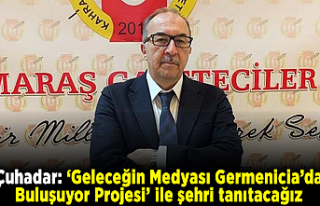Çuhadar: 'Geleceğin Medyası Germenicia'da Buluşuyor...