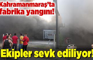 Kahramanmaraş'ta fabrika yangını, ekipler...