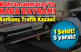 Kahramanmaraş'ta kara bayram! 1 şehit 5 yaralı