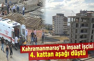 Kahramanmaraş'ta inşaat işçisi 4. kattan aşağı...