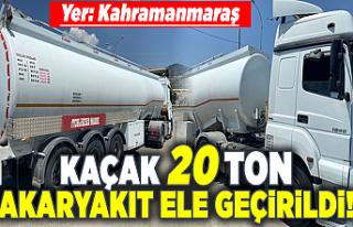 Kahramanmaraş'ta kaçak 20 ton akaryakıt ele geçirildi!