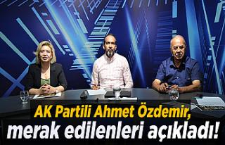 AK Partili Ahmet Özdemir, merak edilenleri açıkladı!