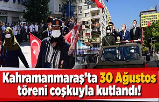 Kahramanmaraş'ta 30 Ağustos töreni coşkuyla...
