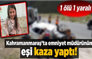 Kahramanmaraş'ta emniyet müdürünün eşi kaza...