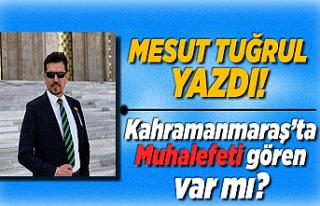 Mesut Tuğrul Yazdı: Kahramanmaraş'ta Muhalefeti...