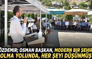 ÖZDEMİR; OSMAN BAŞKAN, MODERN BIR ŞEHIR OLMA YOLUNDA,...