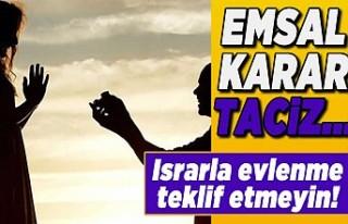 Emsal karar Taciz... Israrla evlenme teklifi etmeyin!