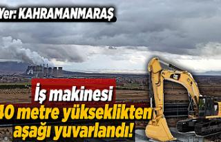 Kahramanmaraş'ta iş makinesi 40 metre yükseklikten...