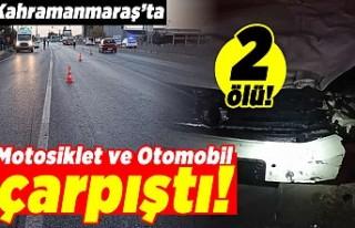 Kahramanmaraş'ta motosiklet ve otomobil çarpıştı!...