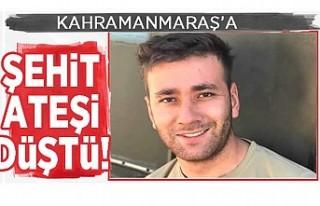 Kahramanmaraş'ta Şehit ateşi düştü!