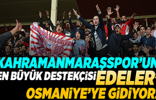 Kahramanmaraşspor'un en büyük destekçisi 'Edeler...