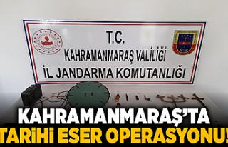 Kahramanmaraş'ta tarihi eser operasyonu!