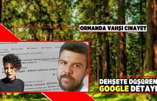 Ormanda vahşi cinayet! Dehşete düşüren google...