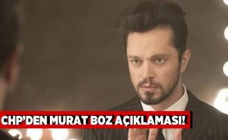 CHP'den Murat Boz açıklaması!