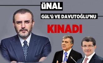 Ünal, Gül'ü ve Davutoğlu'nu kınadı!