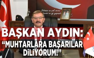 Başkan Aydın: ''Muhtarlara Başarılar diliyorum!''