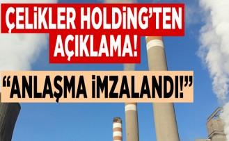 Çelikler Holding'ten açıklama ''anlaşma imzalandı!''