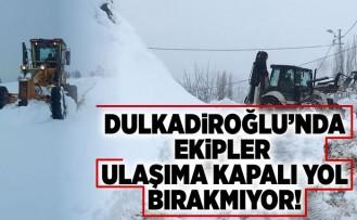 Dulkadiroğlu'nda ekipler ulaşıma kapalı yol bırakmıyor!